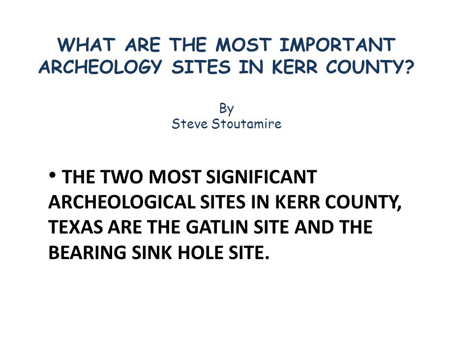 WHAT ARE THE MOST IMPORTANT ARCHEOLOGY SITES IN KERR COUNTY