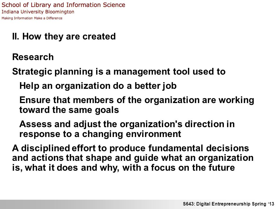 II. How they are created Research. Strategic planning is a management tool used to. Help an organization do a better job.
