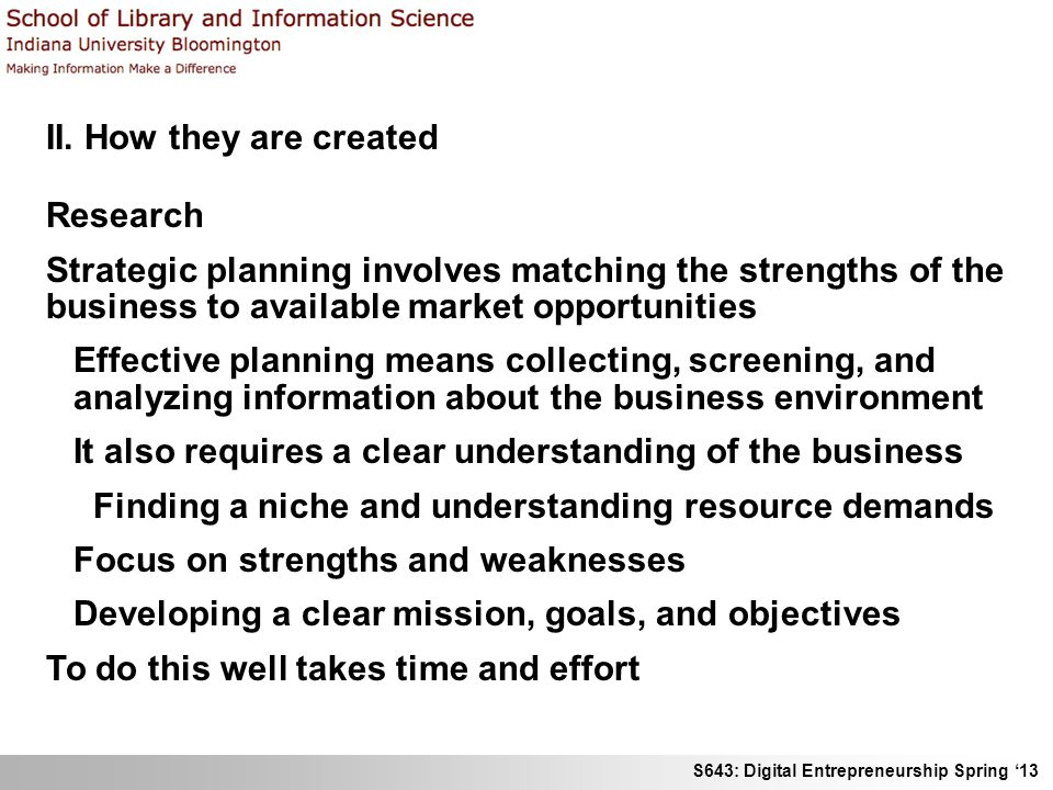 II. How they are created Research. Strategic planning involves matching the strengths of the business to available market opportunities.