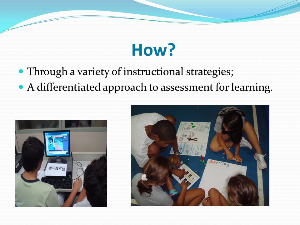 How Through a variety of instructional strategies;