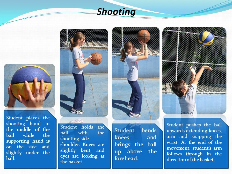 Shooting Student places the shooting hand in the middle of the ball while the supporting hand is on the side and slightly under the ball.