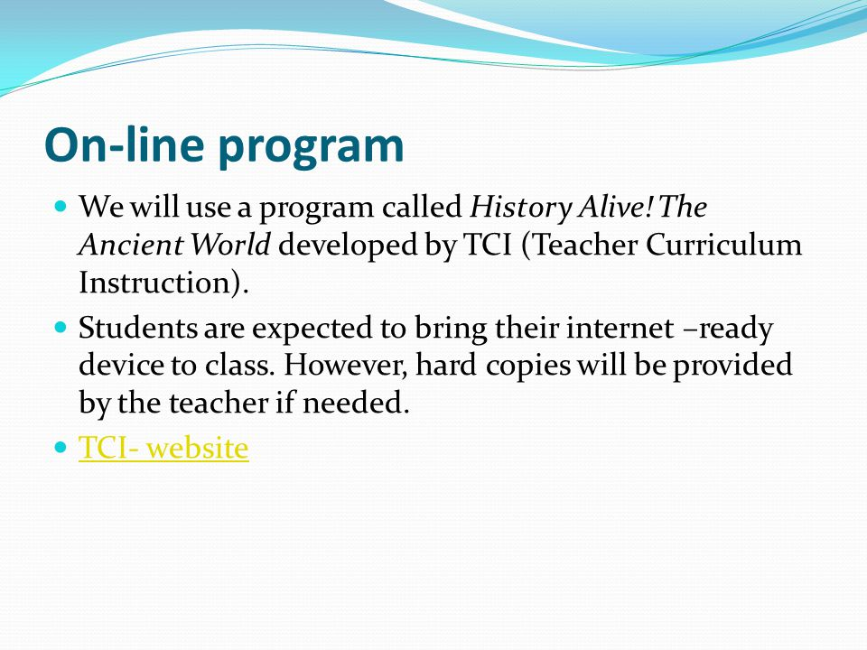 On-line program We will use a program called History Alive! The Ancient World developed by TCI (Teacher Curriculum Instruction).