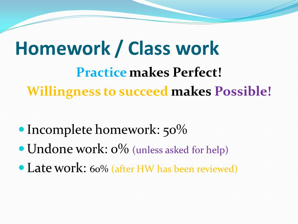 Practice makes Perfect! Willingness to succeed makes Possible!