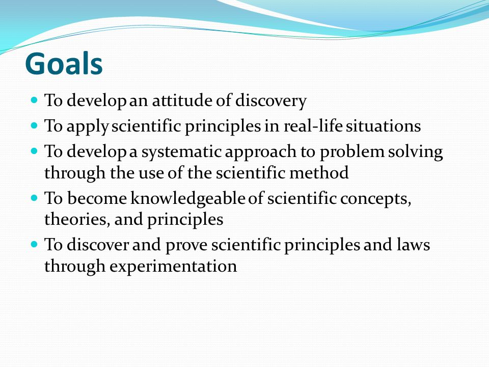 Goals To develop an attitude of discovery