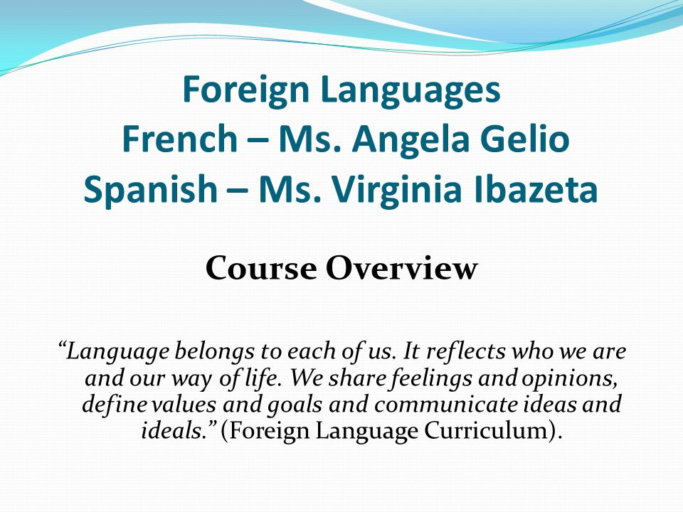 Foreign Languages French – Ms. Angela Gelio Spanish – Ms