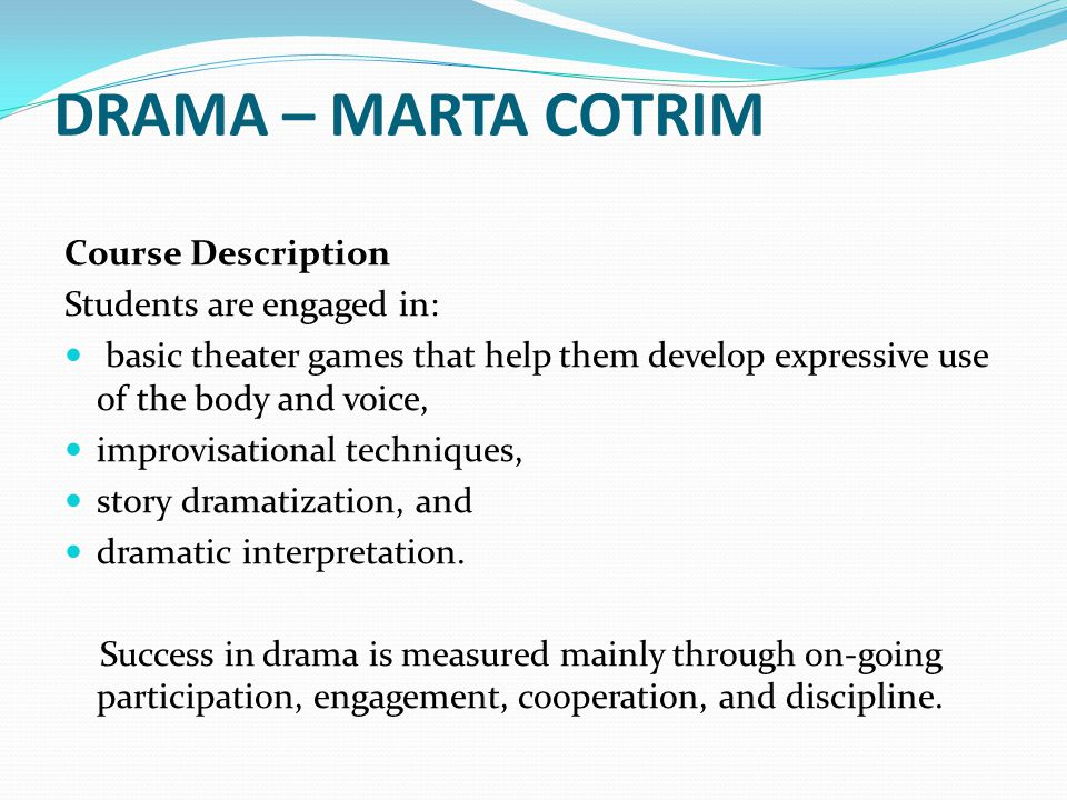 Drama – Marta Cotrim Course Description Students are engaged in: