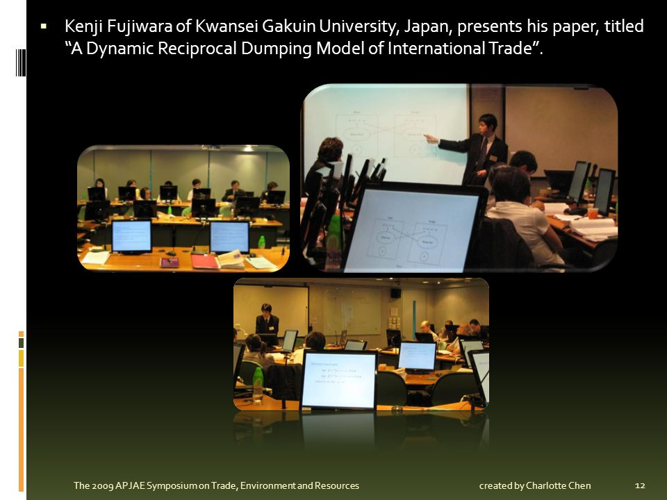 Kenji Fujiwara of Kwansei Gakuin University, Japan, presents his paper, titled A Dynamic Reciprocal Dumping Model of International Trade .