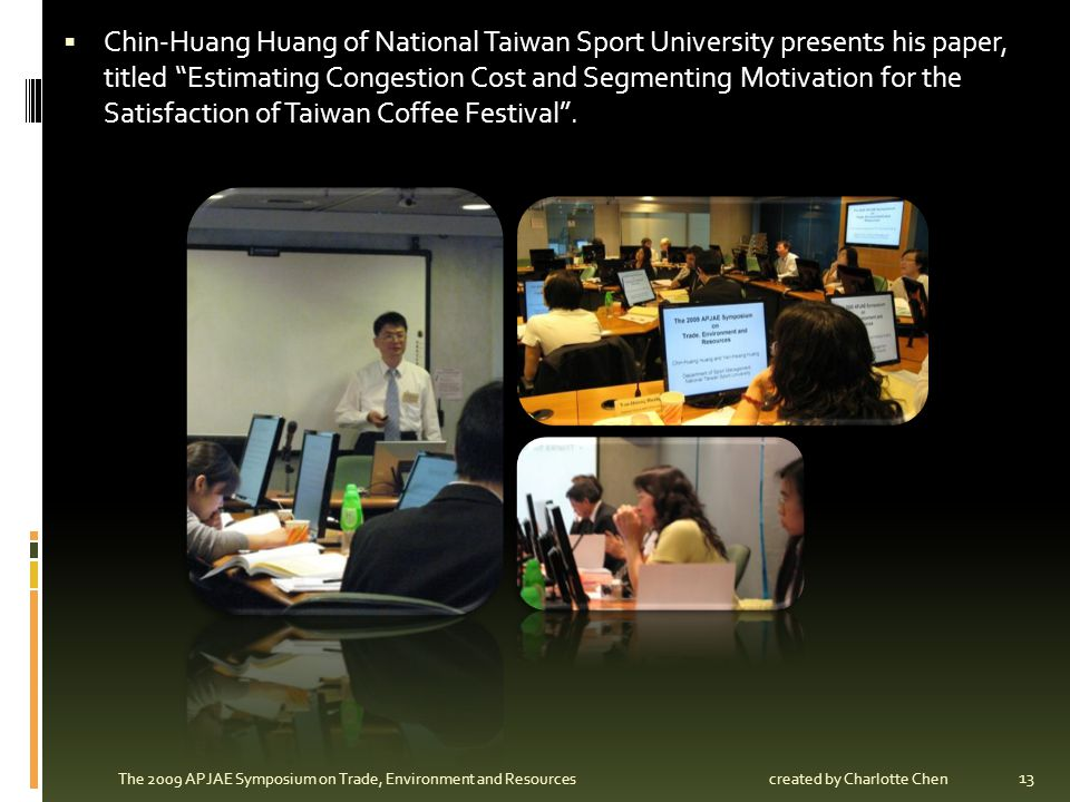 Chin-Huang Huang of National Taiwan Sport University presents his paper, titled Estimating Congestion Cost and Segmenting Motivation for the Satisfaction of Taiwan Coffee Festival .