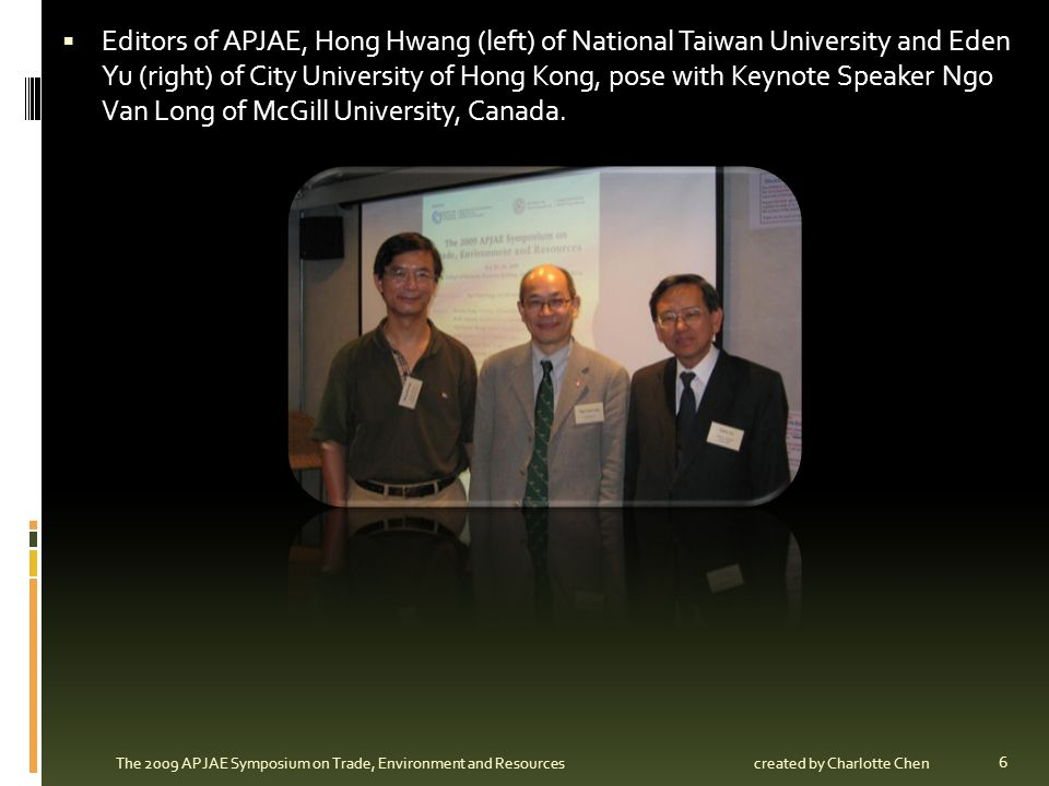 Editors of APJAE, Hong Hwang (left) of National Taiwan University and Eden Yu (right) of City University of Hong Kong, pose with Keynote Speaker Ngo Van Long of McGill University, Canada.