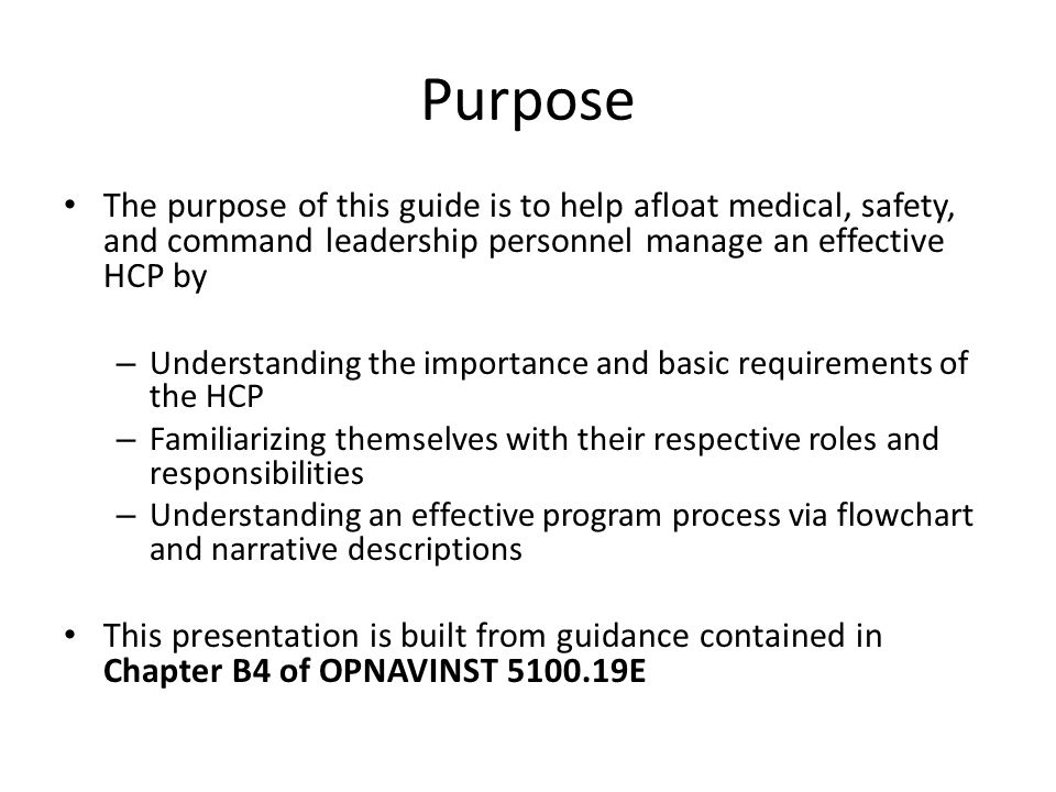 Purpose The purpose of this guide is to help afloat medical, safety, and command leadership personnel manage an effective HCP by.