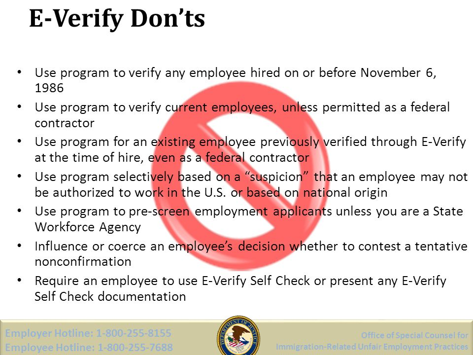 E-Verify Don'ts Use program to verify any employee hired on or before November 6, 1986.