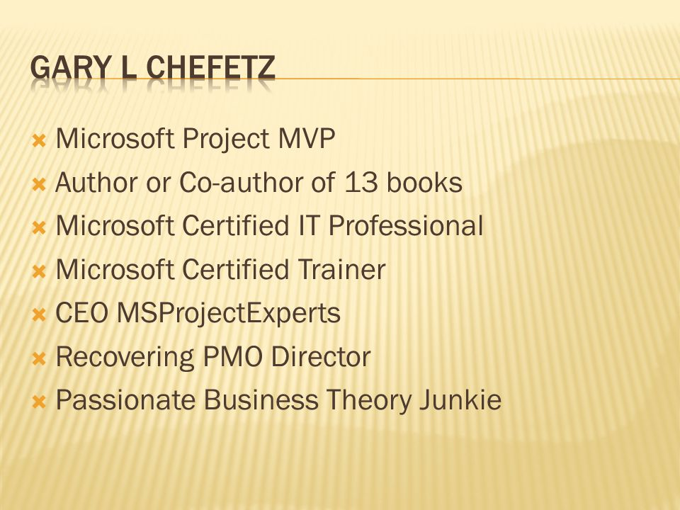 Gary L Chefetz Microsoft Project MVP Author or Co-author of 13 books
