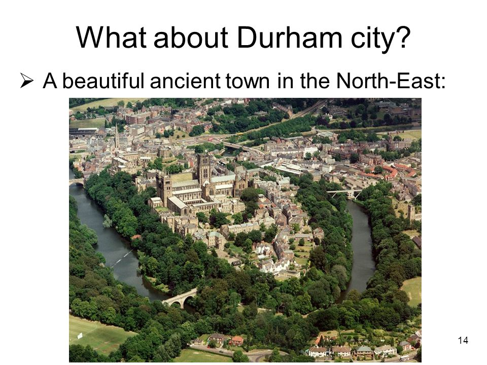 What about Durham city A beautiful ancient town in the North-East: 14