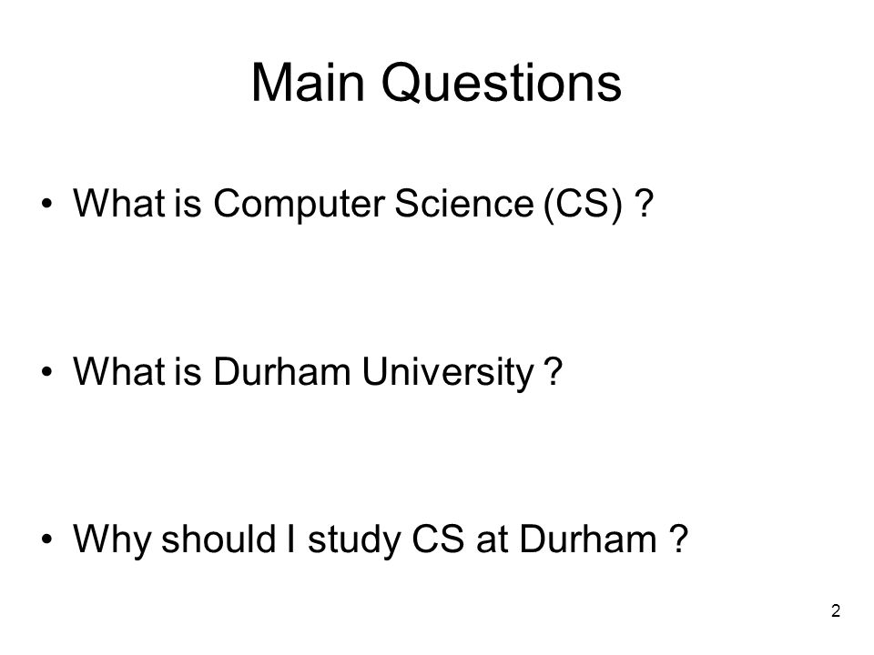 Main Questions What is Computer Science (CS)