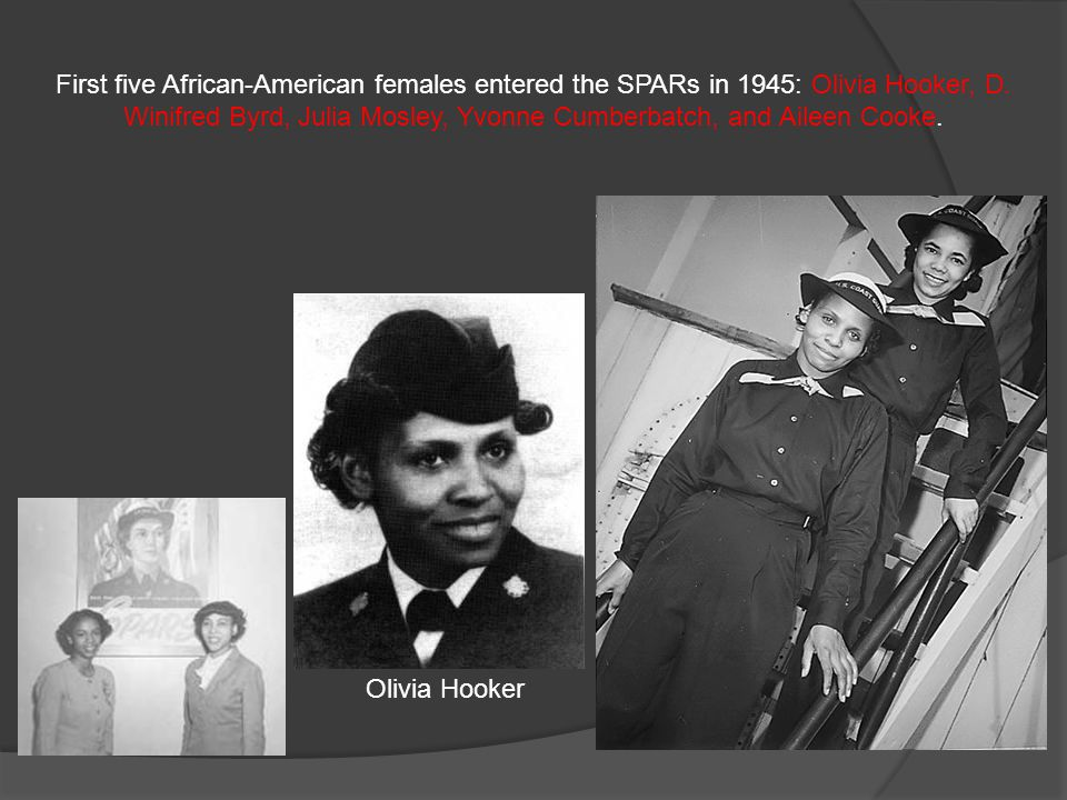 First five African-American females entered the SPARs in 1945: Olivia Hooker, D. Winifred Byrd, Julia Mosley, Yvonne Cumberbatch, and Aileen Cooke.