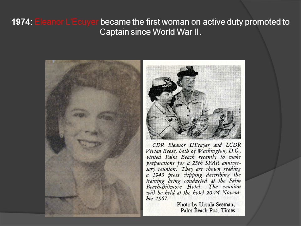 1974: Eleanor L Ecuyer became the first woman on active duty promoted to Captain since World War II.