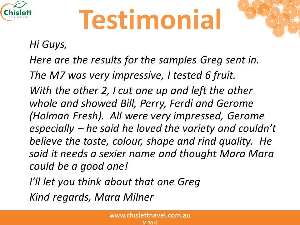 Testimonial Hi Guys, Here are the results for the samples Greg sent in. The M7 was very impressive, I tested 6 fruit.