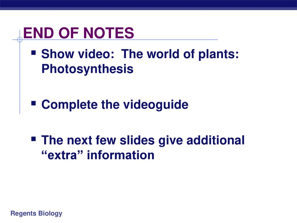 END OF NOTES Show video: The world of plants: Photosynthesis