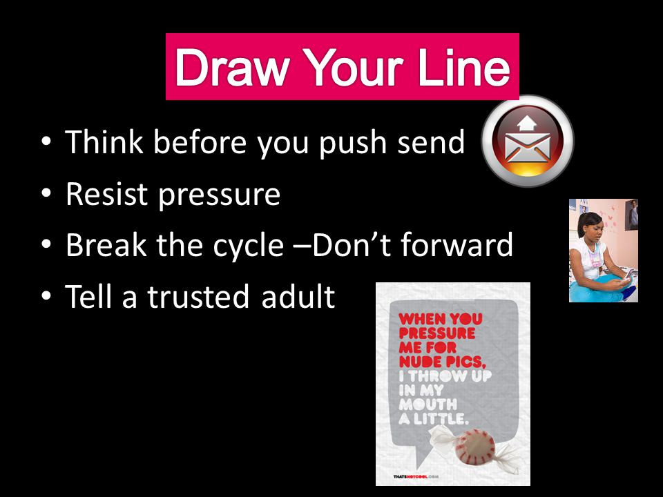 Draw Your Line Think before you push send Resist pressure