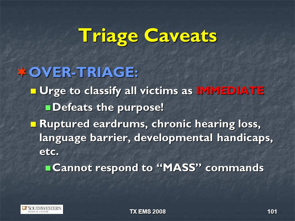 Triage Caveats OVER-TRIAGE: Urge to classify all victims as IMMEDIATE