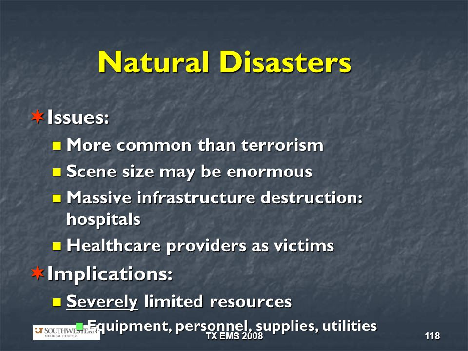 Natural Disasters Issues: Implications: More common than terrorism