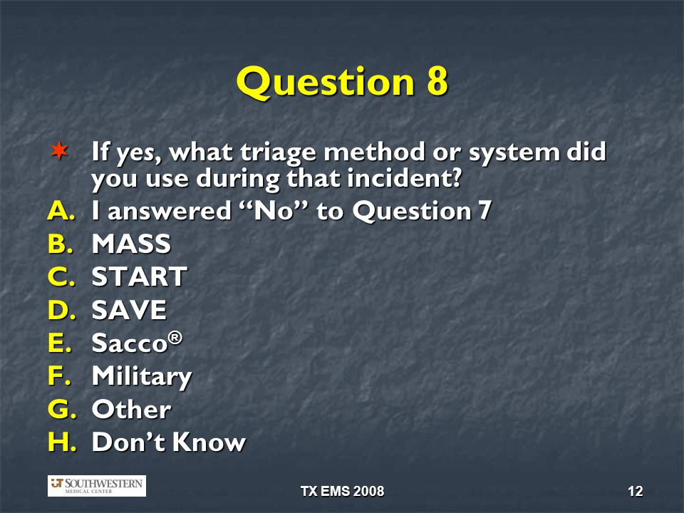 Question 8 If yes, what triage method or system did you use during that incident I answered No to Question 7.