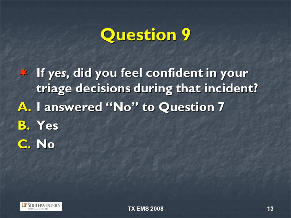Question 9 If yes, did you feel confident in your triage decisions during that incident I answered No to Question 7.