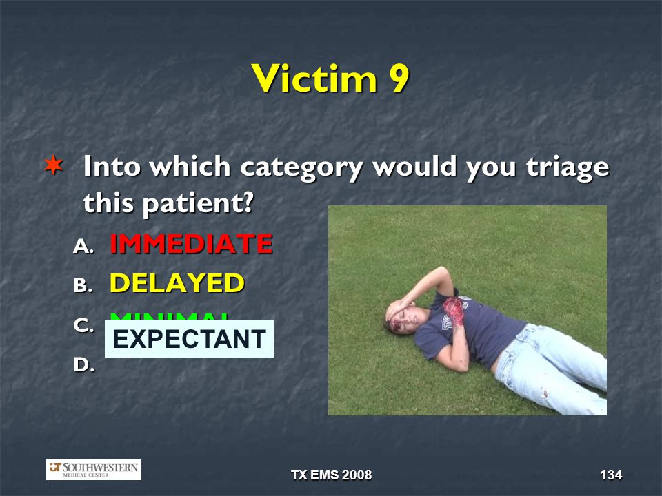 Victim 9 Into which category would you triage this patient IMMEDIATE