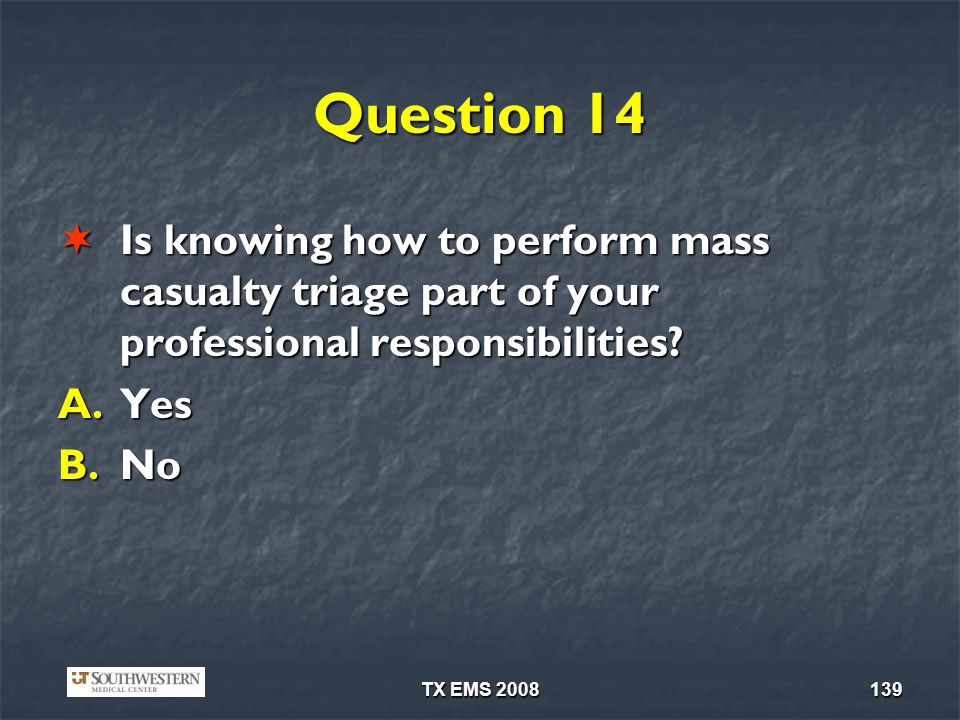 Question 14 Is knowing how to perform mass casualty triage part of your professional responsibilities