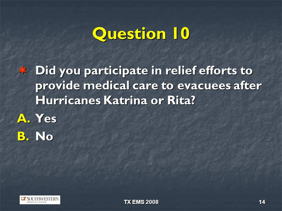 Question 10 Did you participate in relief efforts to provide medical care to evacuees after Hurricanes Katrina or Rita