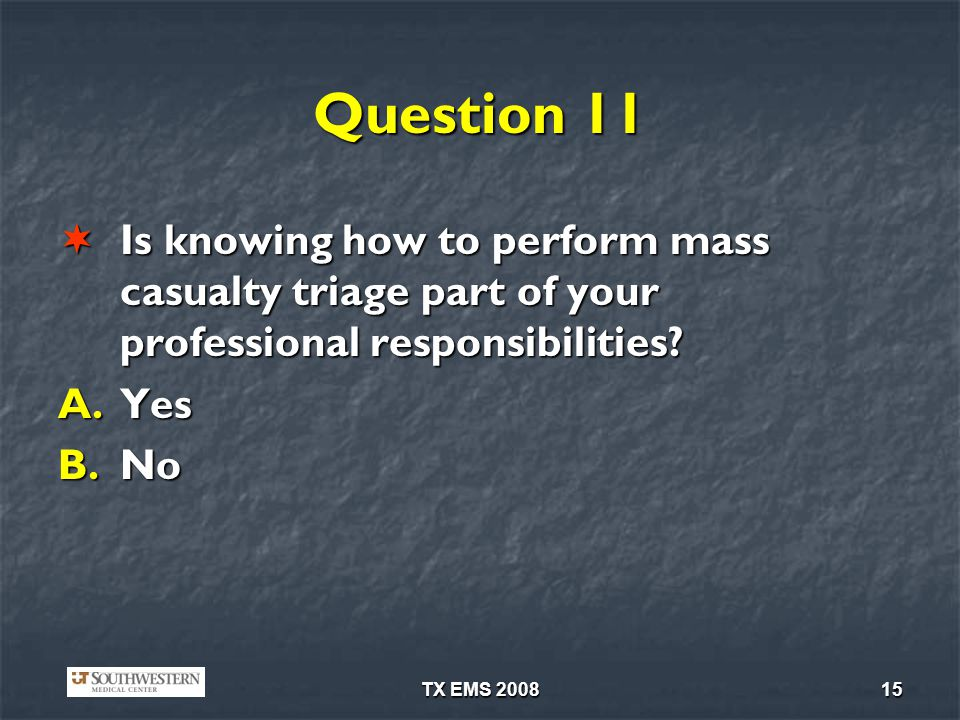 Question 11 Is knowing how to perform mass casualty triage part of your professional responsibilities