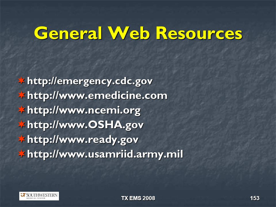 General Web Resources http://www.emedicine.com http://www.ncemi.org