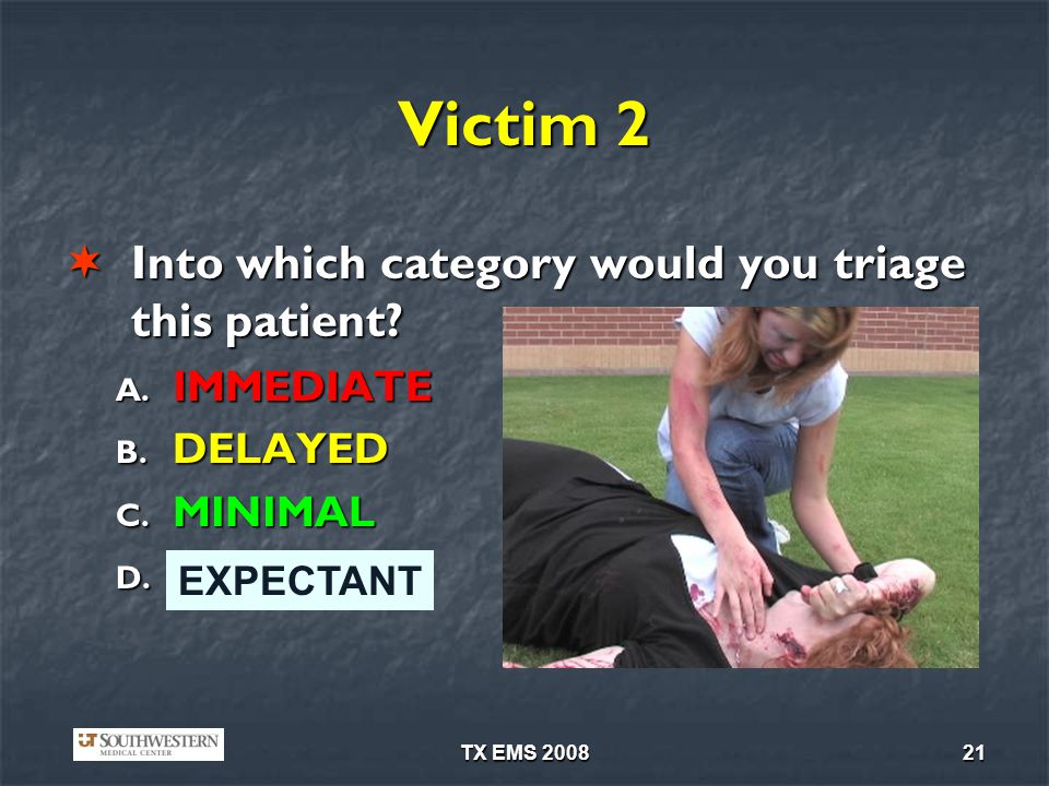 Victim 2 Into which category would you triage this patient IMMEDIATE