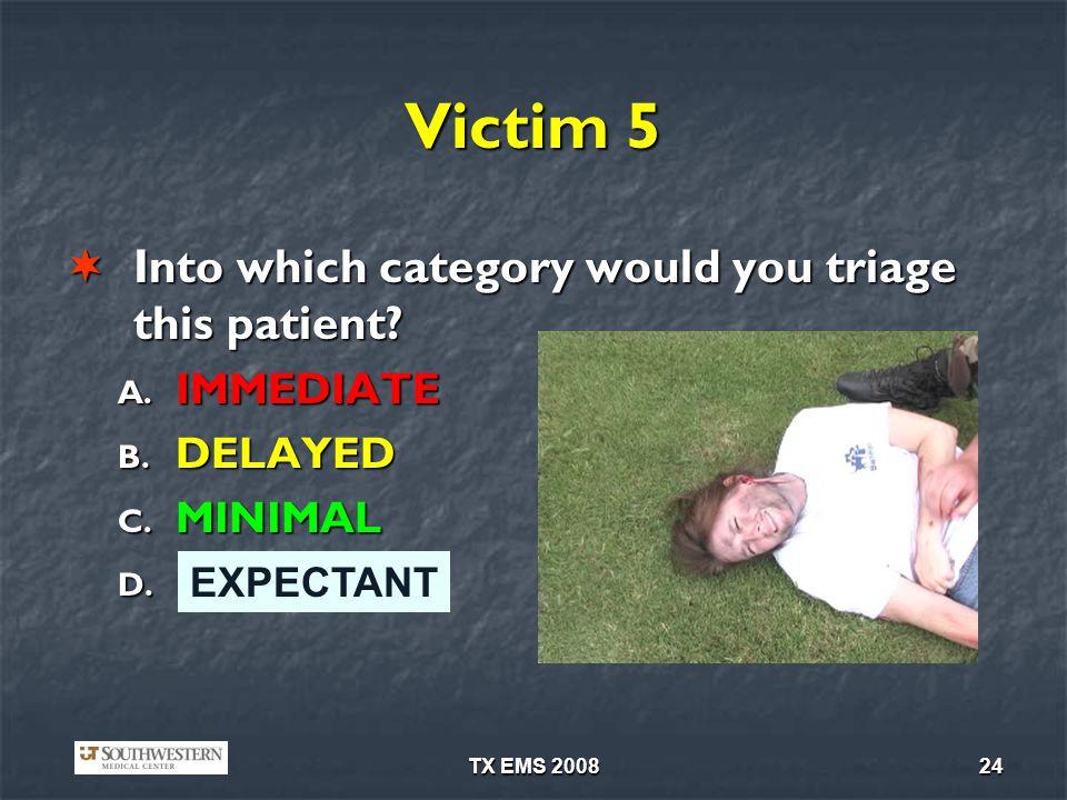 Victim 5 Into which category would you triage this patient IMMEDIATE