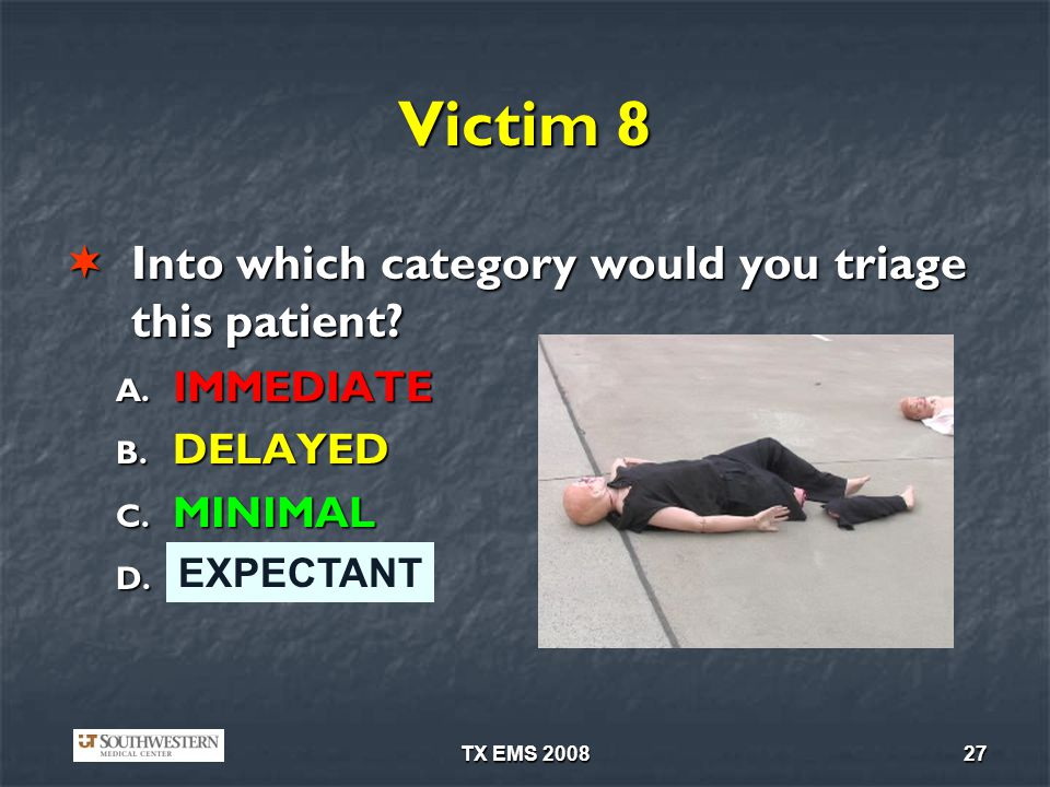 Victim 8 Into which category would you triage this patient IMMEDIATE