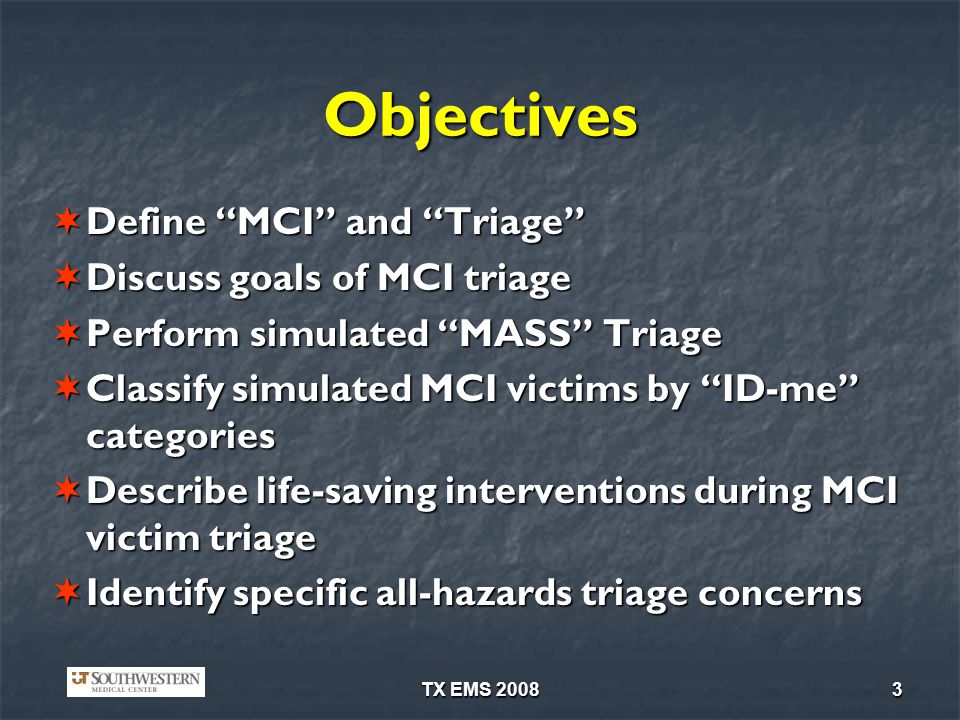 Objectives Define MCI and Triage Discuss goals of MCI triage