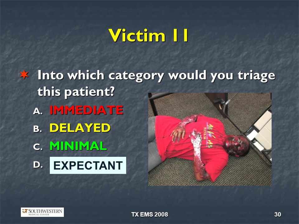 Victim 11 Into which category would you triage this patient IMMEDIATE
