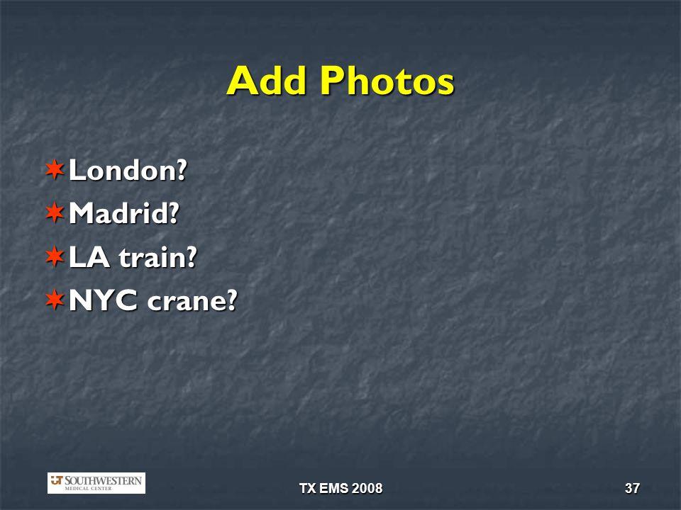 Add Photos London Madrid LA train NYC crane TX EMS 2008