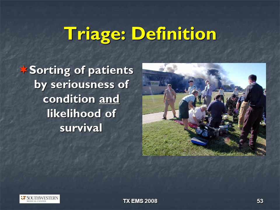 Triage: Definition Sorting of patients by seriousness of condition and likelihood of survival. www.learnovation.com.