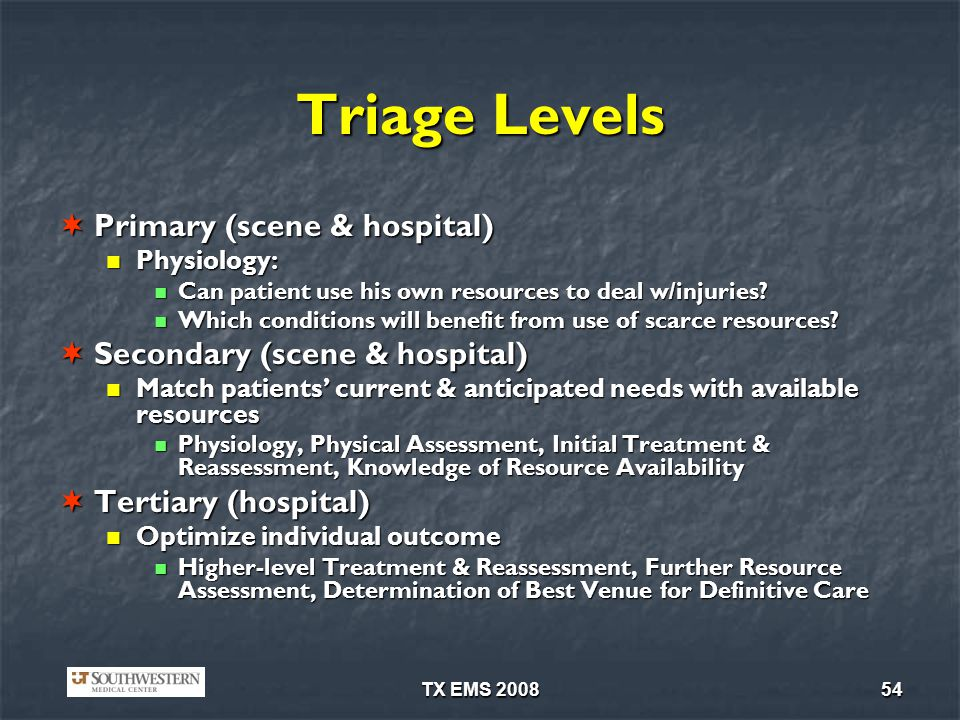 Triage Levels Primary (scene & hospital) Secondary (scene & hospital)