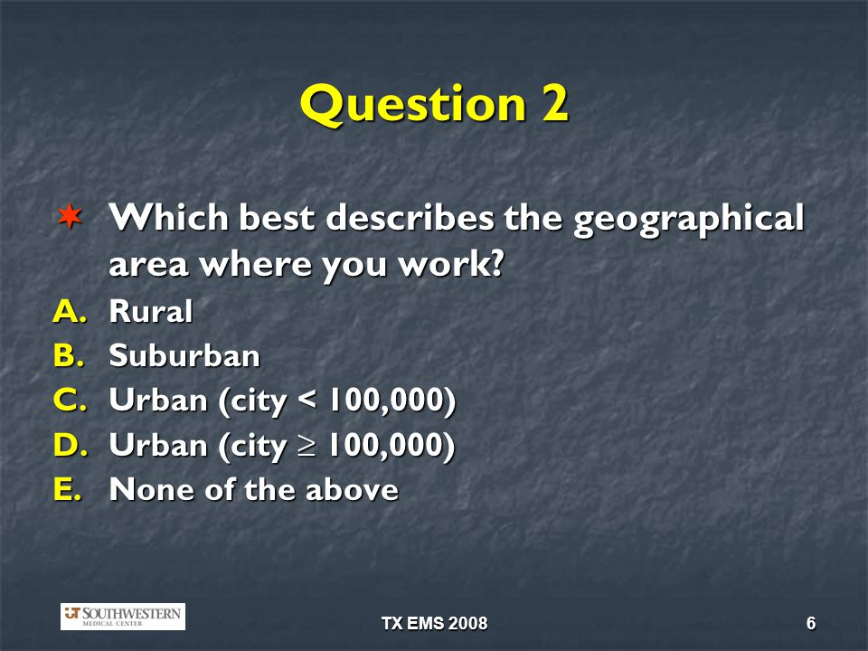 Question 2 Which best describes the geographical area where you work