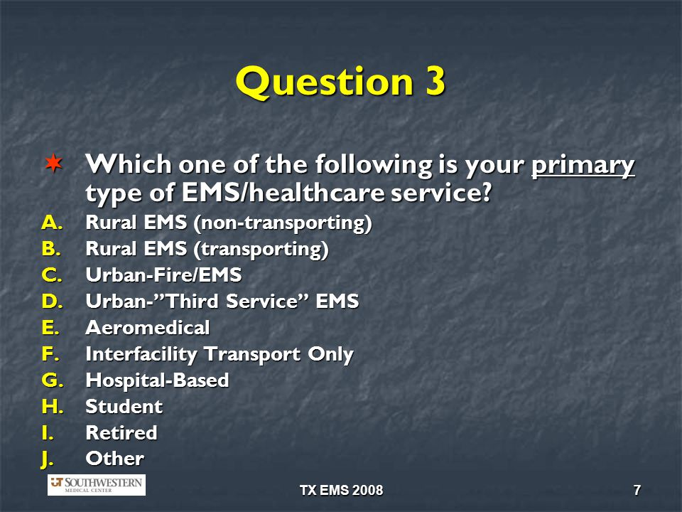 Question 3 Which one of the following is your primary type of EMS/healthcare service Rural EMS (non-transporting)