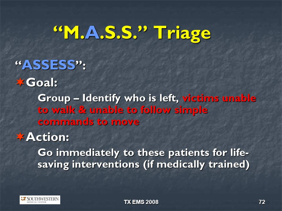 M.A.S.S. Triage ASSESS : Goal: Action: