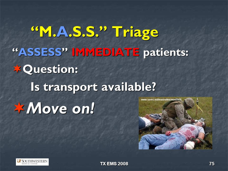 Move on! M.A.S.S. Triage Is transport available Question: