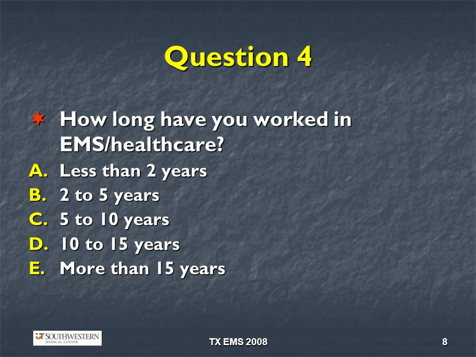 Question 4 How long have you worked in EMS/healthcare