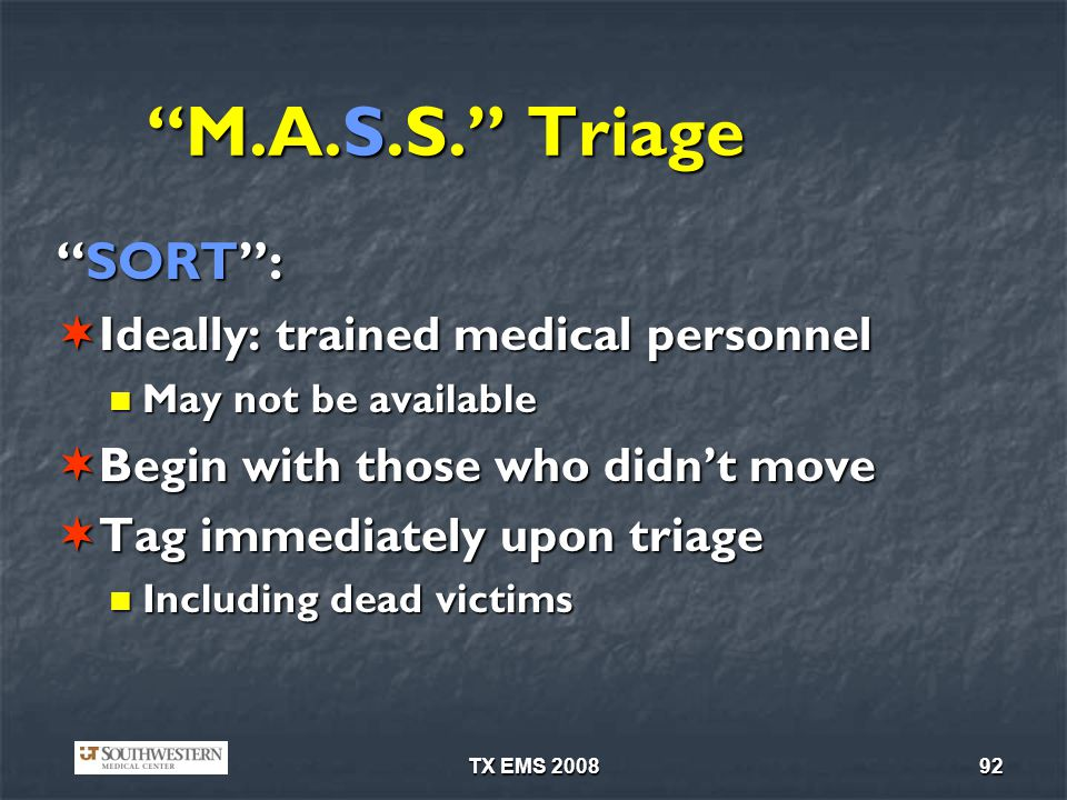 M.A.S.S. Triage SORT : Ideally: trained medical personnel