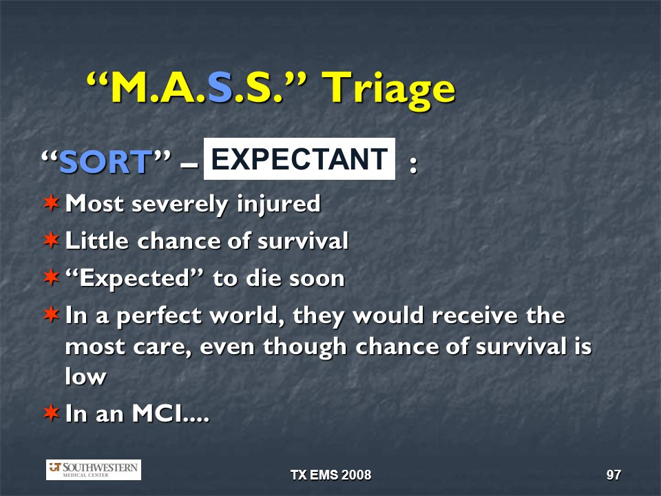 M.A.S.S. Triage SORT – : EXPECTANT Most severely injured
