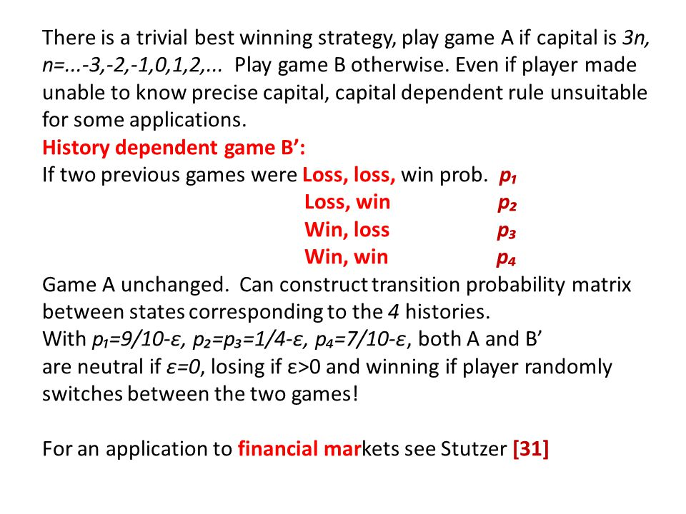 There is a trivial best winning strategy, play game A if capital is 3n, n=...-3,-2,-1,0,1,2,... Play game B otherwise. Even if player made unable to know precise capital, capital dependent rule unsuitable for some applications.
