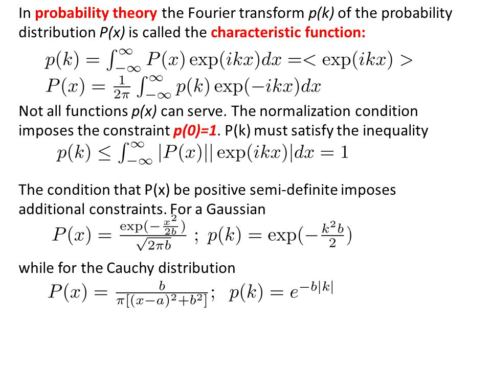In probability theory the Fourier transform p(k) of the probability distribution P(x) is called the characteristic function:
