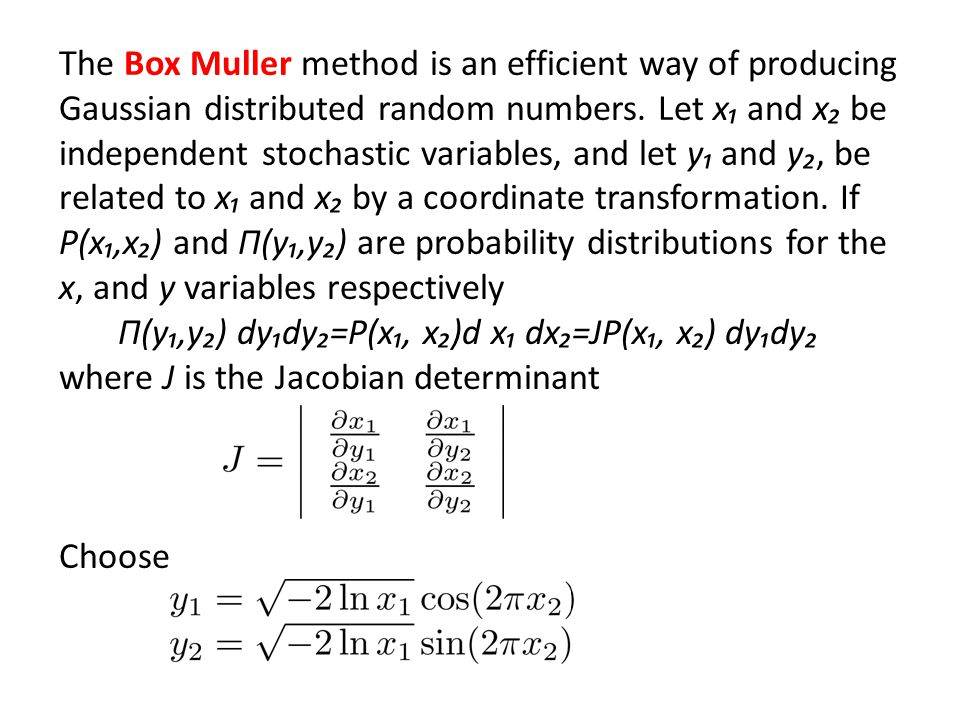 The Box Muller method is an efficient way of producing